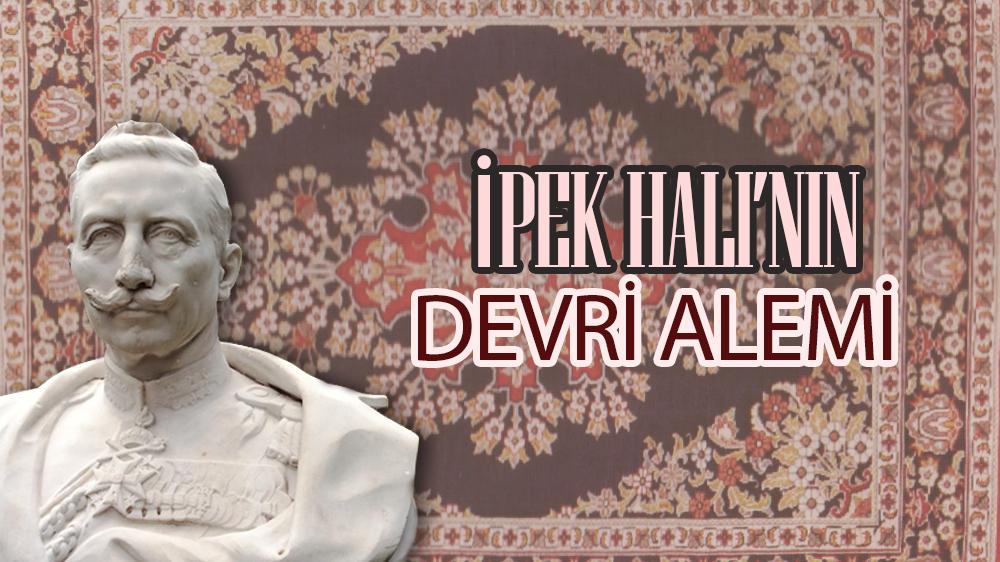 İPEK HALI'NIN DEVRİ ALEMİ
